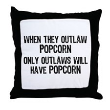 Outlaws Will Have Popcorn Throw Pillow