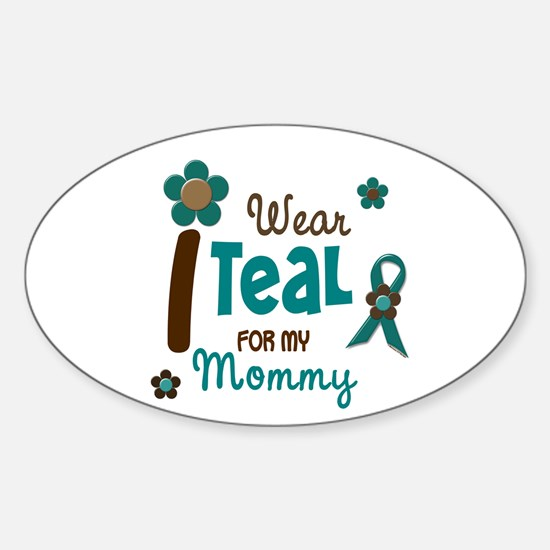 I Wear Teal For My Mommy 12 Oval Decal
