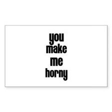 You make me horny Rectangle Decal