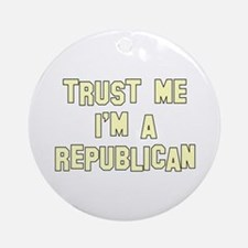Trust Me I'm a Republican Ornament (Round)