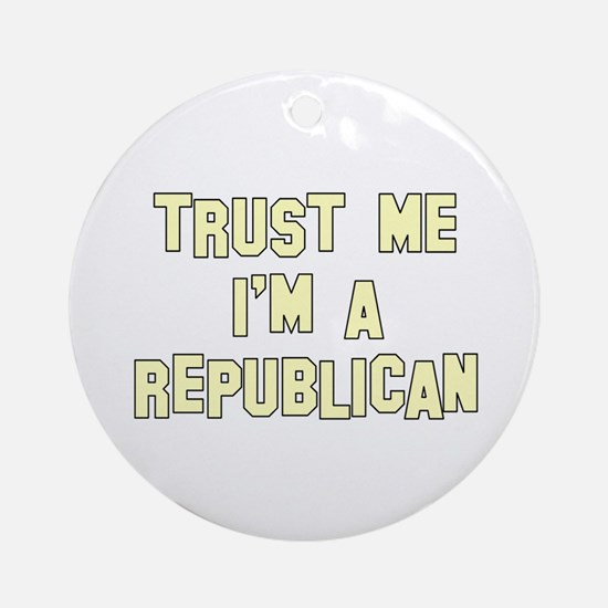 Trust Me I'm a Republican Ornament (Round)