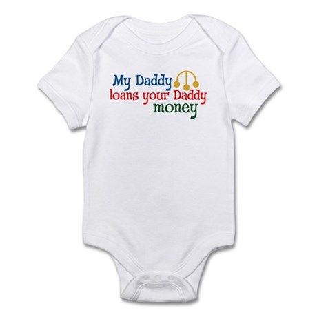 My Daddy loans your Daddy money Infant Bodysuit