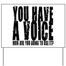 You have a voice Yard Sign