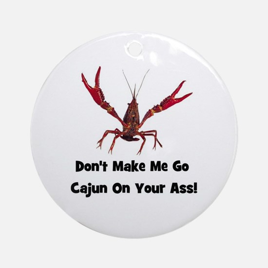 Make Me Go Cajun... Ornament (Round)