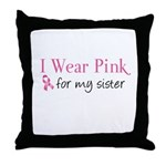 I Wear Pink for my Sister Throw Pillow