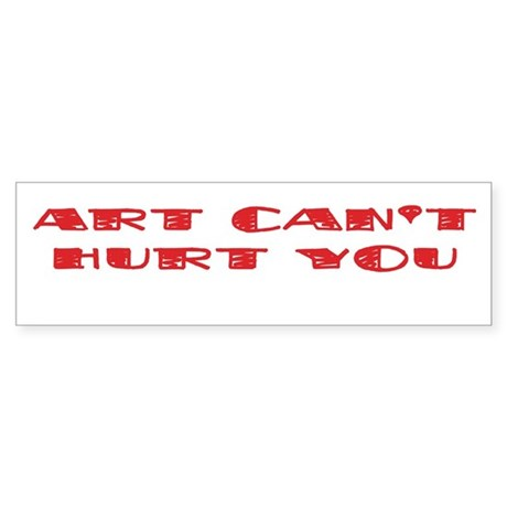 Art Can't Hurt You Bumper Sticker