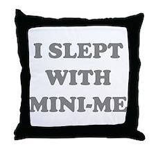 I SLEPT WITH MINI-ME Throw Pillow