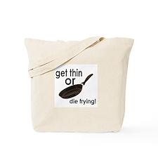 Get thin or die frying! Tote Bag