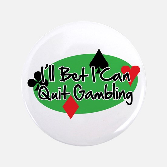 """Ill Bet I Can Quit Gambling 3.5"""" Button"""