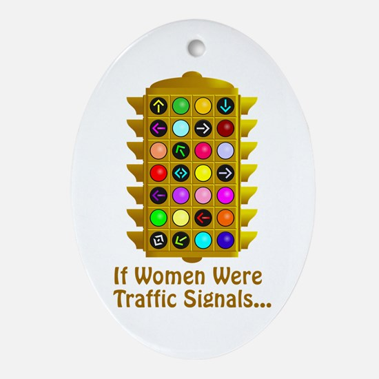 If Women Were Traffic Signals Oval Ornament