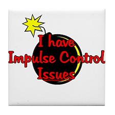 I Have Impulse Control Issues Tile Coaster