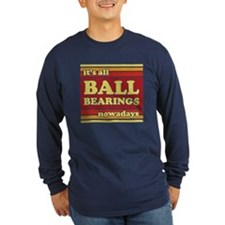 It's all Ball Bearings T