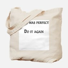 That was perfect Tote Bag