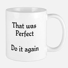 That was perfect Mug