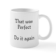 That was perfect Mug