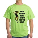 You Know How I Know You're Gay? Green T-Shirt