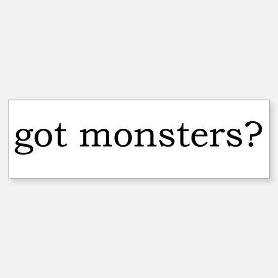 got monsters? Bumper Bumper Bumper Sticker