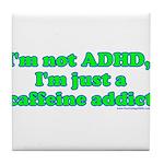 I'm Not ADHD, I'm A Caffine A Tile Coaster