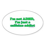 I'm Not ADHD, I'm A Caffine A Oval Sticker (10 pk)