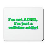 I'm Not ADHD, I'm A Caffine A Mousepad