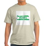 I'm Not ADHD, I'm A Caffine A Light T-Shirt