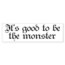 It's good to be the monster Bumper Bumper Sticker