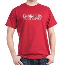 Engineers Do It Better T-Shirt