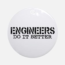 Engineers Do It Better Ornament (Round)