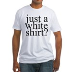Just A White Shirt? Fitted T-Shirt