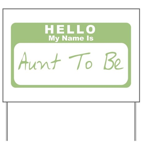 My Name Is Aunt To Be (Green) Yard Sign