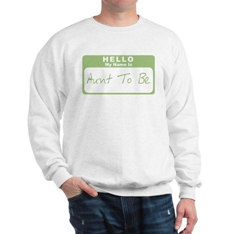 My Name Is Aunt To Be (Green) Sweatshirt
