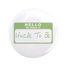 """My Name Is Uncle To Be (Green) 3.5"""" Button"""