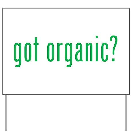 got organic? Yard Sign