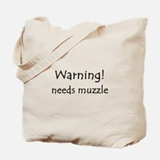 Warning! needs muzzle Tote Bag