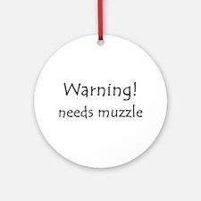 Warning! needs muzzle Ornament (Round)