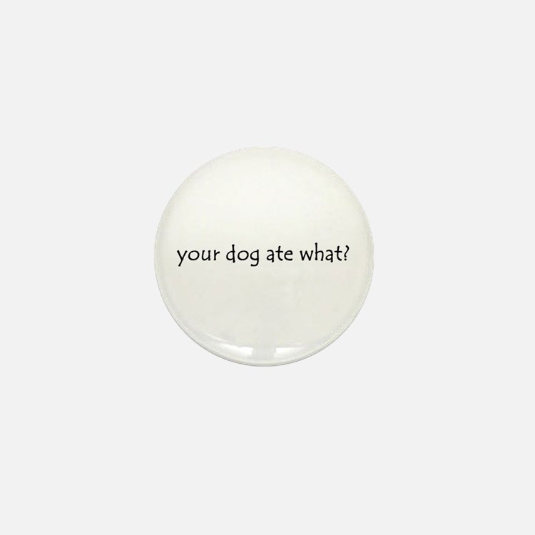 your dog ate what? Mini Button