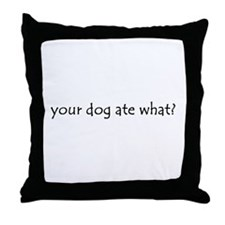 your dog ate what? Throw Pillow