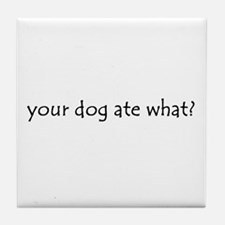 your dog ate what? Tile Coaster