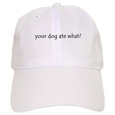 your dog ate what? Baseball Cap