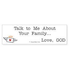 Talk to Me About Your Family Bumper Bumper Bumper Sticker