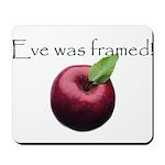 Eve Was Framed Mousepad