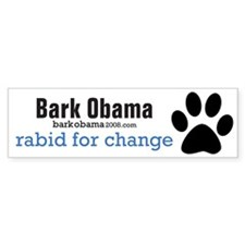 Bark Obama RABID FOR CHANGE bumper sticker