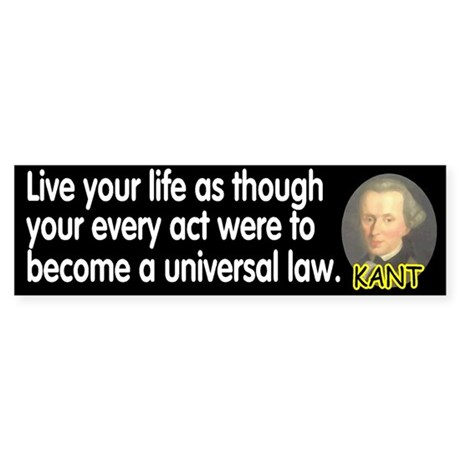 Kant: Live your life as thoug Bumper Sticker