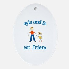 Kayla and Dad - Best Friends Oval Ornament
