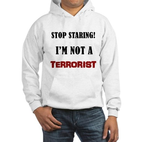 STOP STARING, NOT A TERRORIST Hooded Sweatshirt