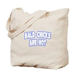 """Bald Chicks Are Hot"" Tote Bag"