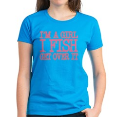 I'm a girl - I fish - get over it Tee