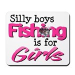 Silly Boys, fishing is for girls! Mousepad
