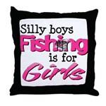 Silly Boys, fishing is for girls! Throw Pillow