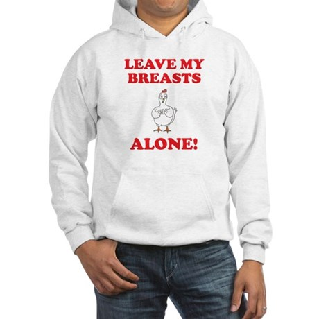 Chicken Leave My Breasts Alone! (PETA) Hooded Swea